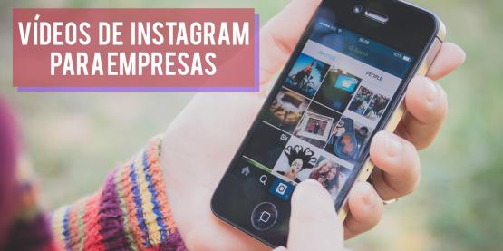 Vídeos de Instagram: 6 vantagens incríveis para empresas
