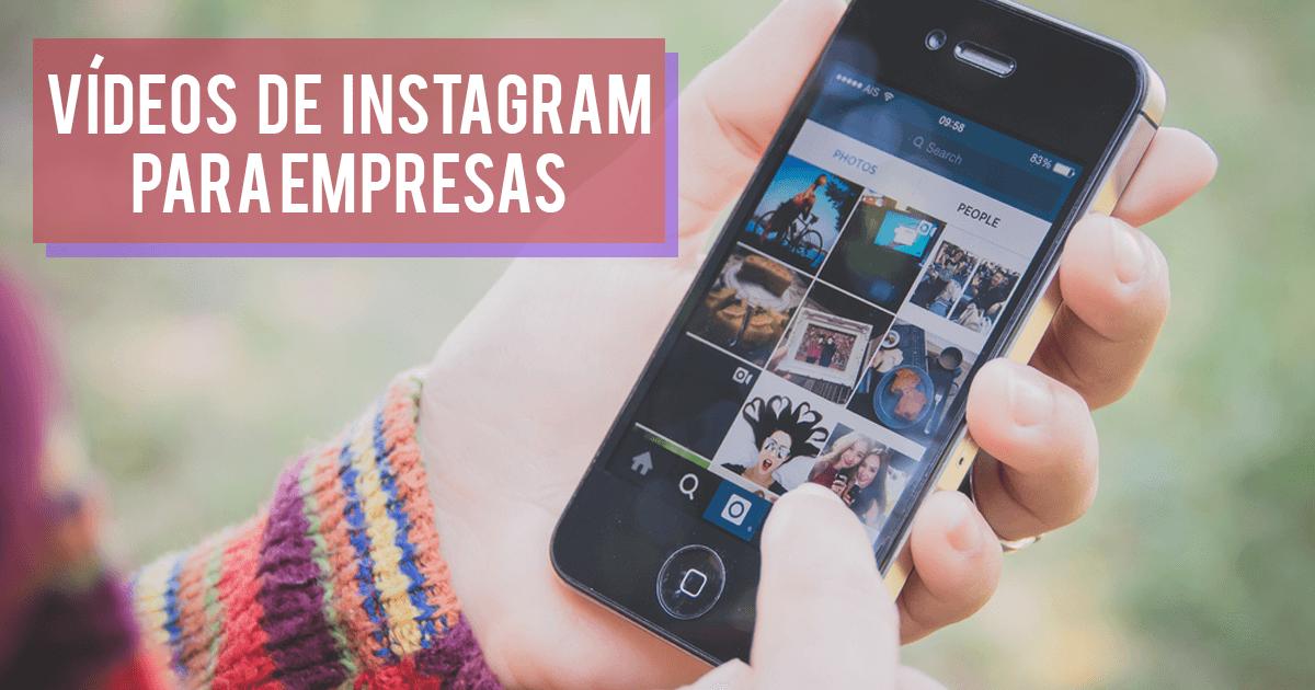 Instagram Vídeos: 6 vantagens incríveis para empresas