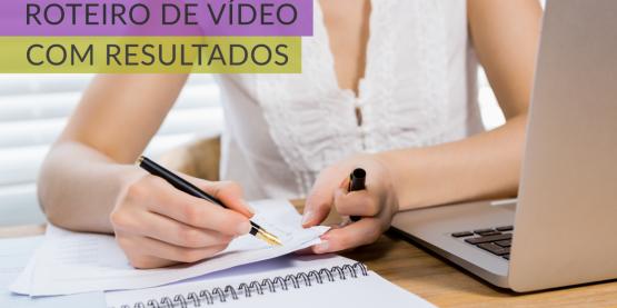 Roteiro de Vídeo: entenda como garantir os resultados da sua Produção Audiovisual
