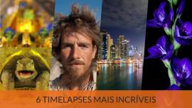 Os 6 vídeos de Timelapse mais incríveis da Internet